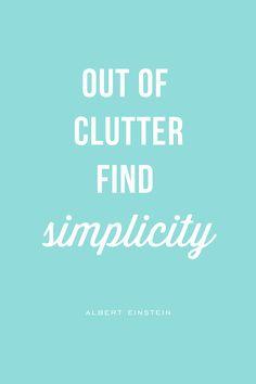 """Out of clutter find simplicity."" - Albert Einstein"