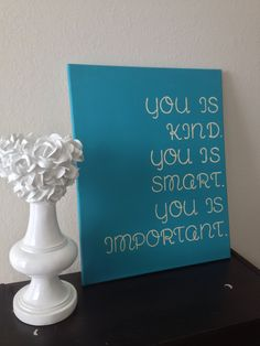 16x20 Canvas Quote - You is Kind, You is Smart, You is Important. $35.00, via Etsy.