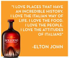 Elton John sounds like he understands that #DrinkPlayLove is just the Italian way of living! #Quote