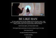 Be like Han Solo