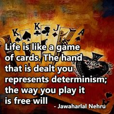 """Life is like a game of cards. The hand that is dealt you represents determinism; the way you play it is free will."" - Jawaharlal Nehru  #writingprompts #RidethePen"