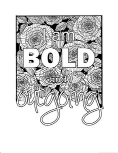 I AM - two of the most powerful words. For what you put after them shapes your reality ............................................................. I Am Bold and Outgoing is one of the digital coloring pages that will help you unleash the power within you with this self-affirmation statement. This coloring page is a wonderful pastime that will help you re-focus your energy while training your brain an affirmative statement that will help you shape to a better person. .......................