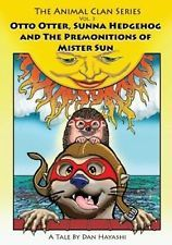 Otto Otter, Sunna Hedgehog & the Premonitions of Mr. Sun by MR Dan K Hayashi