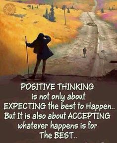 Positive Thinking is not only about expecting the best to happen. But it is also about accepting whatever happens is for THE BEST...