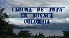 Laguna  de TOTA en Boyacá, Colombia