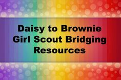 Daisy to Brownie Girl Scout bridging resources for leaders to use when planning their ceremony,