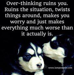 Over-thinking quote via www.IamPoopsie.com