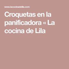 Croquetas en la panificadora « La cocina de Lila