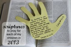 Scriptures to Pray for Each of My Children in 2013- traced the boys hands this morning already, that's how much I like this idea!