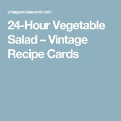 24-Hour Vegetable Salad – Vintage Recipe Cards