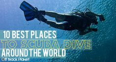 10 Best Places to Scuba Dive Around the World.