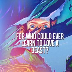 The whole story is about finding love. The beast has trouble believing that anyone would love a hideous monster. The whole reason he was turned into a beast because he looked toward outer beauty and never inner beauty.