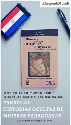 Historias ocultas de mujeres paraguayas é o livro que representa o Paraguai no Legendi Mundi, nosso projeto de volta ao mundo na literatura escrita por mulheres. Emocionante e envolvente, as 13 narrativas de histórias reais de mulheres paraguaias e a luta de suas vidas.