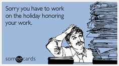 Sorry you have to work on the holiday honoring your work.    Thanks to all of the Administrative Professionals that keep things running smoothly!
