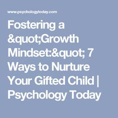 """Fostering a """"Growth Mindset:"""" 7 Ways to Nurture Your Gifted Child 