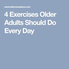 4 Exercises Older Adults Should Do Every Day