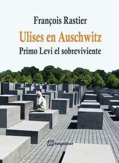 Ulises en Auschwitz : Primo Levi, el sobreviviente / François Rastier http://fama.us.es/record=b2713069~S5*spi