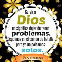 Servir a Dios no significa dejar de tener problemas. Seguimos en el campo de batalla, pero ya no peleamos solos.