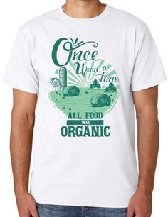 """Once Upon a Time All Food was Organic"" Unisex Tee 