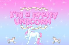 I'M a pretty unicorn, not u because u aren't even a unicorn