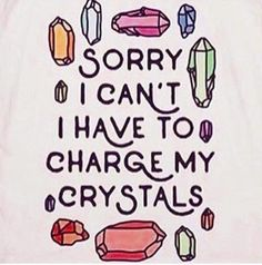 """Sorry I can't I have to charge my crystals."""