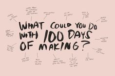 What Could You Do With 100 Days of Making  Instagram: @elleluna @greatdiscontent #The100DayProject
