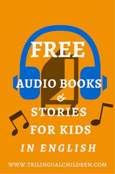 Raising a Trilingual Child: FREE Audio Books and Stories for children in English. 19 great websites.