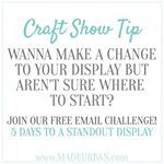 Join our FREE email challenge. 5 days. 5 emails. 5 steps to having the most popular booth at a craft show . Show shoppers why they should buy from you over your competitors . Learn how to create your own branded boutique within a craft fair . Create a
