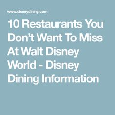 10 Restaurants You Don't Want To Miss At Walt Disney World - Disney Dining Information