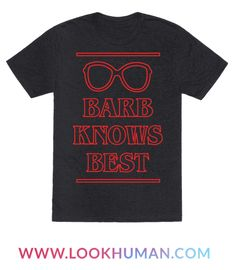 Show off your love of that instant Netflix classic original series with this Barb lover's, 80s inspired shirt! BARB KNOWS BEST!