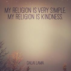 my religion is kindness Great Words, Love Words, Beautiful Words, Dalai Lama, Words Quotes, Life Quotes, Sayings, Inspirational Words Of Wisdom, Kindness Quotes