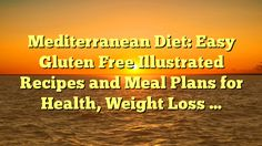 Mediterranean Diet: Easy Gluten Free Illustrated Recipes and Meal Plans for Health, Weight Loss ... - https://twitter.com/pdoors/status/807745894728642561