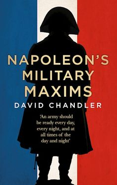 Napoleon's Military Maxims By David G. Chandler