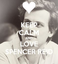KEEP CALM AND LOVE SPENCER REID (MATTHEW GRAY GUBLER)