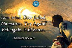 """Ever tried. Ever failed. No matter. No matter. Try again. Fail again. Fail better."" - Samuel Beckett #quote #life #samuelbeckett #insight #wisdom #motivation #inspiration #challenges #failure #success #keeptrying #lightworker #justdoit #nevergiveup #thankful #success #greatsuccess #successquotes #selfhelp #lifequotes #makeachange #morninginspiration"