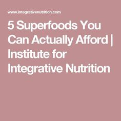 5 Superfoods You Can Actually Afford   Institute for Integrative Nutrition