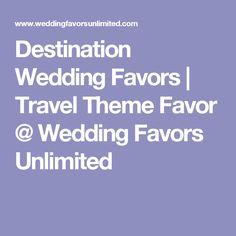 Destination Wedding Favors   Travel Theme Favor @ Wedding Favors Unlimited