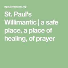 St. Paul's Willimantic | a safe place, a place of healing, of prayer