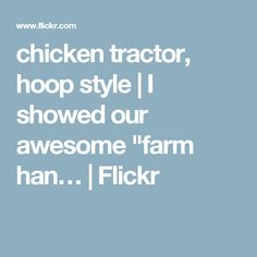 """chicken tractor, hoop style   I showed our awesome """"farm han…   Flickr"""