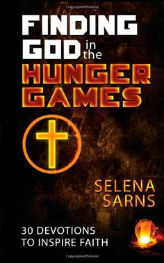 Finding God in the Hunger Games: 30 Devotions to Inspire Faith