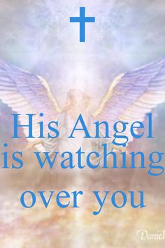 His Angel is watching over you Marie