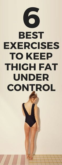 6 best exercises to keep thigh fat under control.