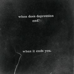 Depression does not have to end by swallowing you up. It is a long. hard fight and one I have not yet won. You try to get off the meds. and you wind up right back in the gutter. Depression is so often  a concurrent diagnosis among abuse survivors with PTSD and other personality disorders. It is not, however, a death sentence. There is hope. Keep fighting.