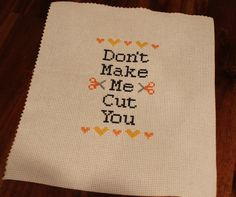 "Offensive and Adorable - ""Don't Make Me Cut You"" Cross Stitch"