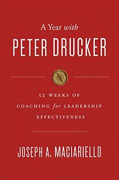 A Year with Peter Drucker: 52 Weeks of Coaching for Leadership Effectiveness