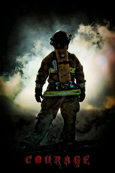 Fire Fighters, Courage ~ Repinned by Crossed Irons Fitness