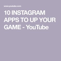 10 INSTAGRAM APPS TO UP YOUR GAME - YouTube