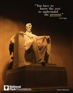 """You have to know the past to understand the present."" ~Carl Sagan (Lincoln Memorial, Washington, DC) 