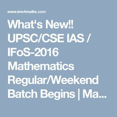 What's New!! UPSC/CSE IAS / IFoS-2016 Mathematics Regular/Weekend Batch Begins | Mathematics Coaching for IAS,IFoS,CSIR & GATE Aspirants-IMS(Institute of Mathematical Sciences)