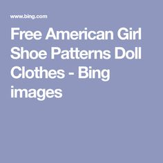 Free American Girl Shoe Patterns Doll Clothes - Bing images